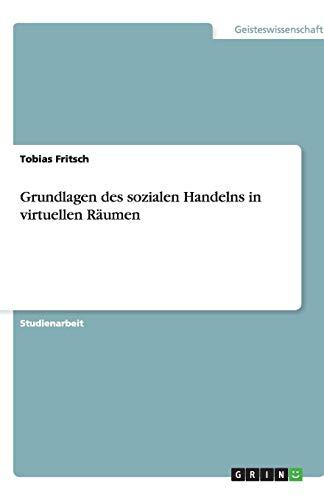 Grundlagen Des Sozialen Handelns in Virtuellen Raumen: Tobias Fritsch