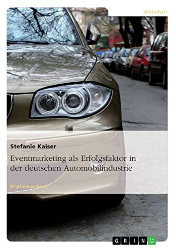 Eventmarketing ALS Erfolgsfaktor in Der Deutschen Automobilindustrie (Paperback): Stefanie Kaiser