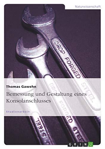 9783640538416: Bemessung Und Gestaltung Eines Konsolanschlusses (German Edition)