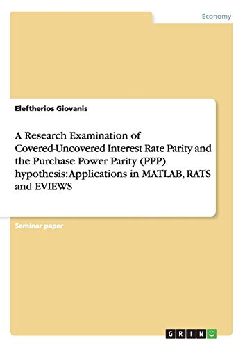 9783640538553: A Research Examination of Covered-Uncovered Interest Rate Parity and the Purchase Power Parity (PPP) hypothesis: Applications in MATLAB, RATS and EVIEWS