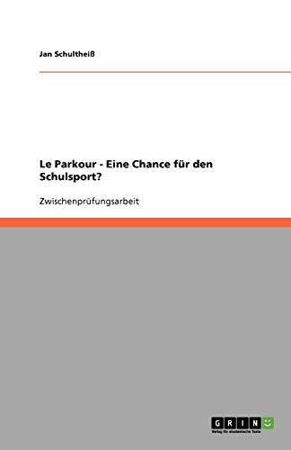9783640542857: Le Parkour ALS Eine Chance Fur Den Schulsport? (German Edition)