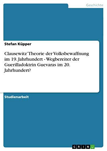 Clausewitz Theorie Der Volksbewaffnung Im 19. Jahrhundert - Wegbereiter Der Guerilladoktrin ...