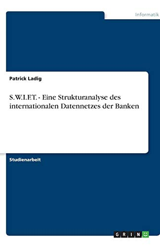S.W.I.F.T. - Eine Strukturanalyse des internationalen Datennetzes: Ladig, Patrick