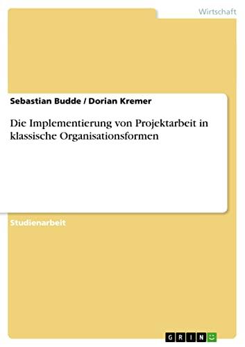 Die Implementierung Von Projektarbeit in Klassische Organisationsformen: Sebastian Budde
