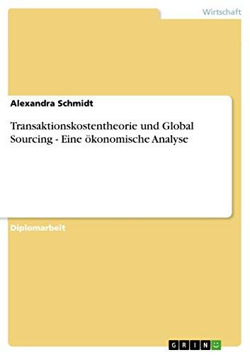 Transaktionskostentheorie Und Global Sourcing - Eine Okonomische Analyse: Alexandra Schmidt
