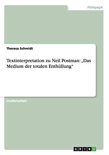 Textinterpretation Zu Neil Postman: Das Medium Der Totalen Enthullung: Theresa Schmidt