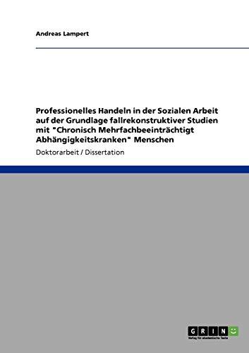 Professionelles Handeln in der Sozialen Arbeit auf der Grundlage fallrekonstruktiver Studien mit &...