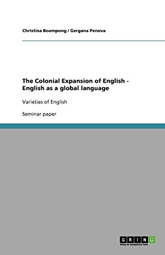 The Colonial Expansion of English - English as a global language : Varieties of English. Christin...