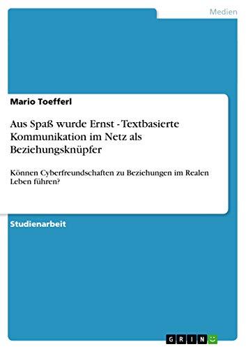 Aus Spass Wurde Ernst - Textbasierte Kommunikation Im Netz ALS Beziehungsknupfer: Mario Toefferl