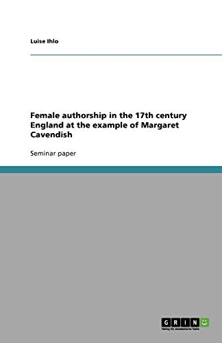 9783640556489: Female authorship in the 17th century England at the example of Margaret Cavendish