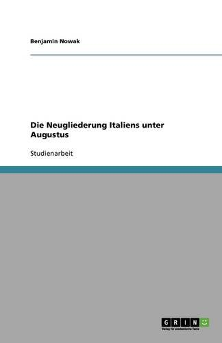 Die Neugliederung Italiens Unter Augustus: Benjamin Nowak