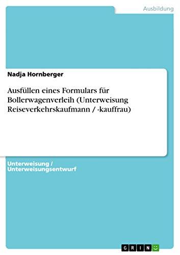 9783640558582: Ausfüllen eines Formulars für Bollerwagenverleih (Unterweisung Reiseverkehrskaufmann / -kauffrau) (German Edition)