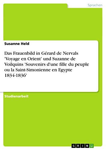 Das Frauenbild in Gerard de Nervals Voyage En Orient Und Suzanne de Voilquins Souvenirs DUne Fille ...