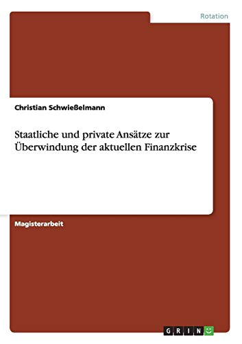 Staatliche Und Private Ansatze Zur Uberwindung Der Aktuellen Finanzkrise: Christian Schwie Elmann