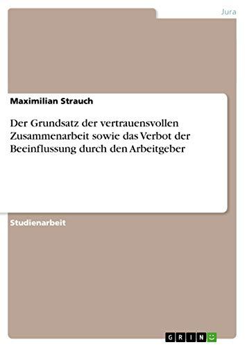 Der Grundsatz Der Vertrauensvollen Zusammenarbeit Sowie Das Verbot Der Beeinflussung Durch Den ...