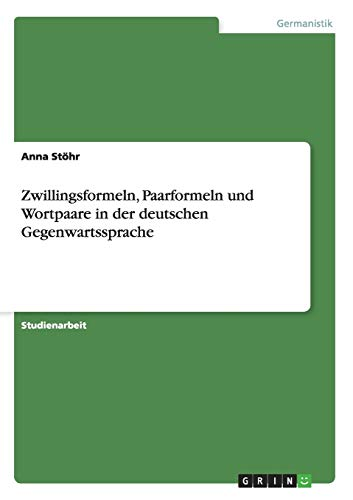 9783640562992: Zwillingsformeln, Paarformeln Und Wortpaare in Der Deutschen Gegenwartssprache