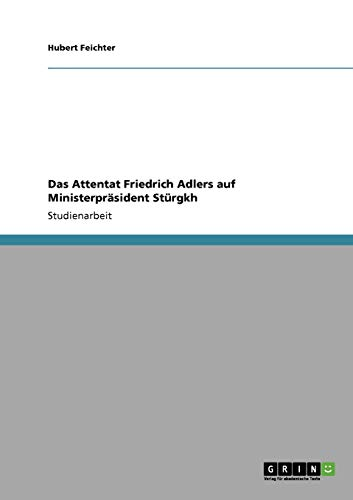 Das Attentat Friedrich Adlers Auf Ministerprasident Sturgkh: Hubert Feichter