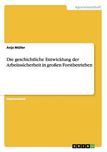 Die Geschichtliche Entwicklung Der Arbeitssicherheit in Grossen Forstbetrieben: Anja Muller