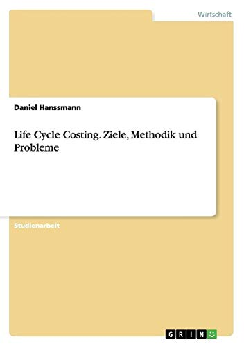 9783640570140: Life Cycle Costing. Ziele, Methodik und Probleme