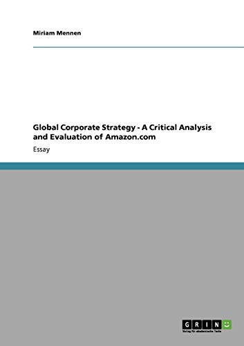 9783640570812: Global Corporate Strategy - A Critical Analysis and Evaluation of Amazon.com