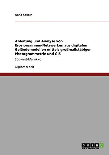 Ableitung und Analyse von Erosionsrinnen-Netzwerken aus digitalen Geländemodellen mittels gro&...