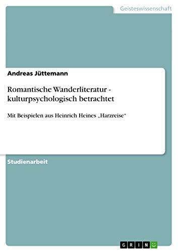 Romantische Wanderliteratur - Kulturpsychologisch Betrachtet: Andreas J. Ttemann