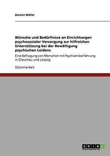 9783640572601: WÃ1/4nsche und BedÃ1/4rfnisse an Einrichtungen psychosozialer Versorgung zur hilfreichen UnterstÃ1/4tzung bei der Bewältigung psychischen Leidens