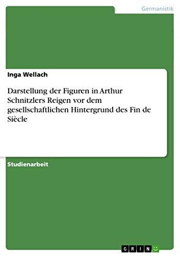 9783640575725: Darstellung der Figuren in Arthur Schnitzlers Reigen vor dem gesellschaftlichen Hintergrund des Fin de SiÃ..cle