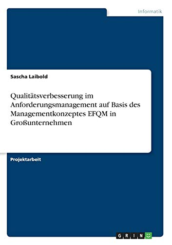 9783640575930: Qualitätsverbesserung im Anforderungsmanagement auf Basis des Managementkonzeptes EFQM in Großunternehmen
