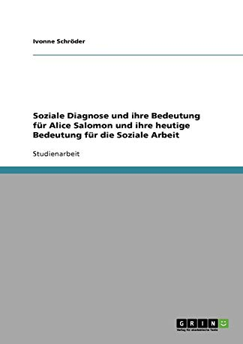 9783640576494: Soziale Diagnose und ihre Bedeutung für Alice Salomon und ihre heutige Bedeutung für die Soziale Arbeit