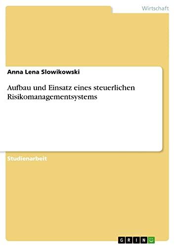 Aufbau Und Einsatz Eines Steuerlichen Risikomanagementsystems: Anna Lena Slowikowski