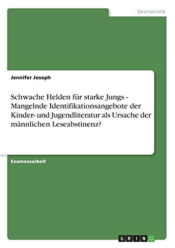 9783640581047: Schwache Helden für starke Jungs - Mangelnde Identifikationsangebote der Kinder- und Jugendliteratur als Ursache der männlichen Leseabstinenz? (German Edition)