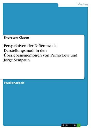 Perspektiven Der Differenz ALS Darstellungsmodi in Den Uberlebensmemoiren Von Primo Levi Und Jorge ...
