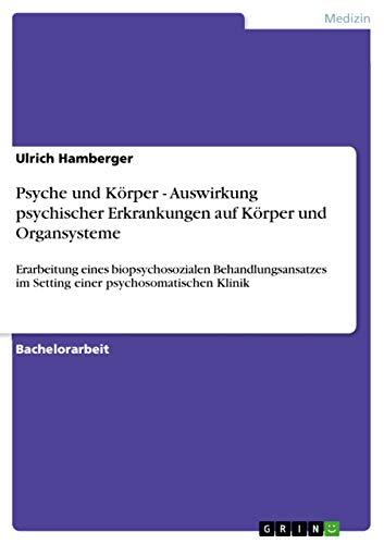 9783640585281: Psyche und Körper - Auswirkung psychischer Erkrankungen auf Körper und Organsysteme (German Edition)