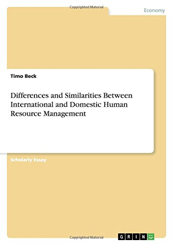 Differences and Similarities Between International and Domestic Human Resource Management: Timo ...