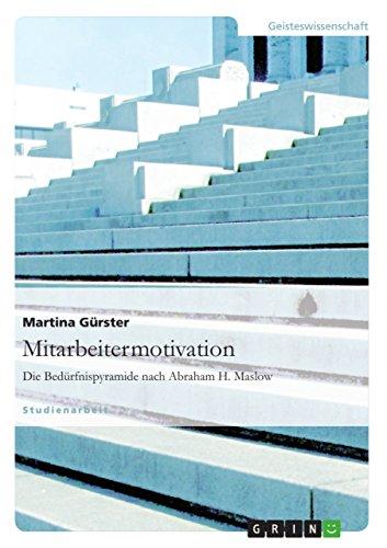 Mitarbeitermotivation. Die Bedürfnispyramide nach Abraham H. Maslow: Martina Gürster