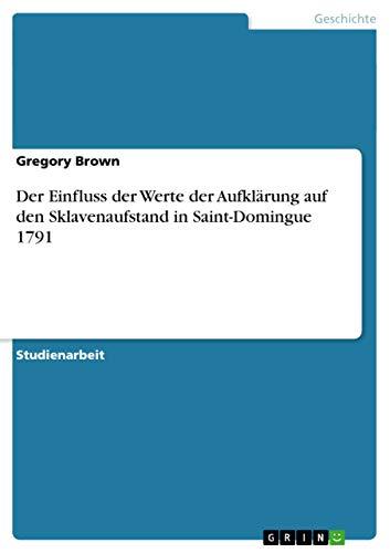 9783640588770: Der Einfluss der Werte der Aufklärung auf den Sklavenaufstand in Saint-Domingue 1791