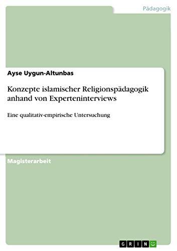 Konzepte Islamischer Religionspadagogik Anhand Von Experteninterviews: Ayse Uygun-Altunbas