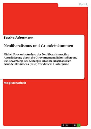 9783640595709: Neoliberalismus und Grundeinkommen (German Edition)