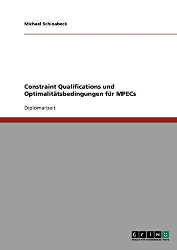 9783640596034: Constraint Qualifications und Optimalitätsbedingungen für MPECs (German Edition)