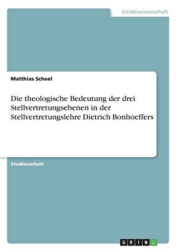 9783640596140: Die theologische Bedeutung der drei Stellvertretungsebenen in der Stellvertretungslehre Dietrich Bonhoeffers (German Edition)