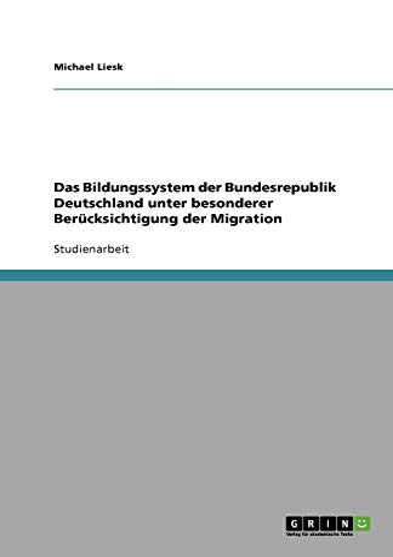 9783640598106: Das Bildungssystem der Bundesrepublik Deutschland unter besonderer Ber�1/4cksichtigung der Migration