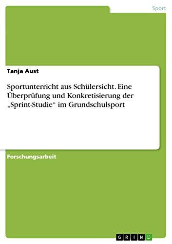 9783640599950: Sportunterricht aus Sch�1/4lersicht. Eine �oeberpr�1/4fung und Konkretisierung der �zSprint-Studie�oe im Grundschulsport