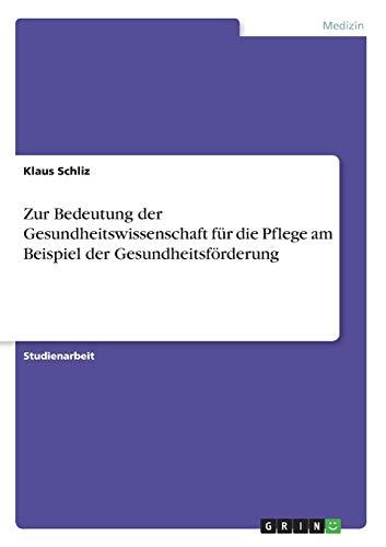 9783640602056: Zur Bedeutung der Gesundheitswissenschaft für die Pflege am Beispiel der Gesundheitsförderung (German Edition)