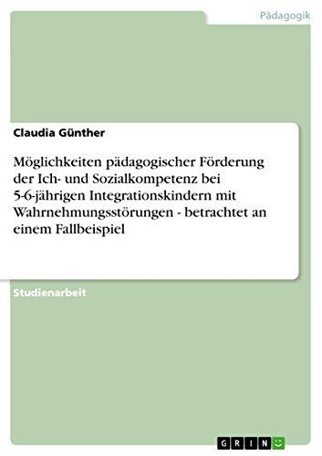 9783640603435: Möglichkeiten pädagogischer Förderung der Ich- und Sozialkompetenz bei 5-6-jährigen Integrationskindern mit Wahrnehmungsstörungen - betrachtet an einem Fallbeispiel (German Edition)
