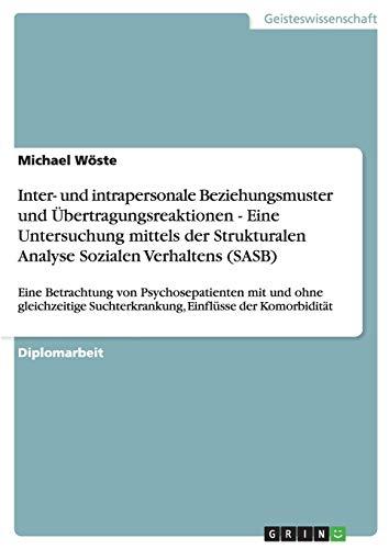 9783640603633: Inter- und intrapersonale Beziehungsmuster und Ãoebertragungsreaktionen - Eine Untersuchung mittels der Strukturalen Analyse Sozialen Verhaltens (SASB)