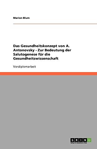 9783640607396: Das Gesundheitskonzept von A. Antonovsky - Zur Bedeutung der Salutogenese für die Gesundheitswissenschaft (German Edition)