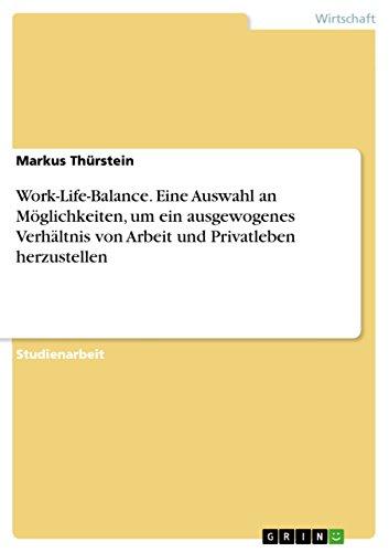 9783640607501: Work-Life-Balance. Eine Auswahl an Möglichkeiten, um ein ausgewogenes Verhältnis von Arbeit und Privatleben herzustellen (German Edition)