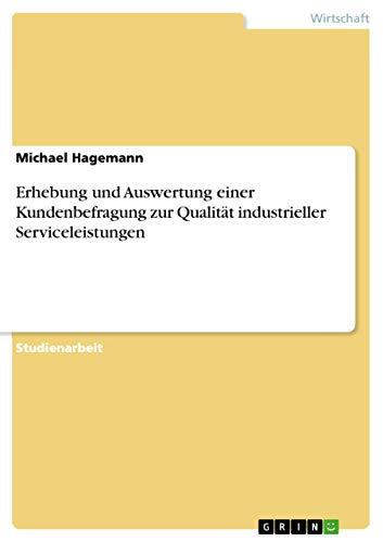 9783640608997: Erhebung und Auswertung einer Kundenbefragung zur Qualität industrieller Serviceleistungen (German Edition)