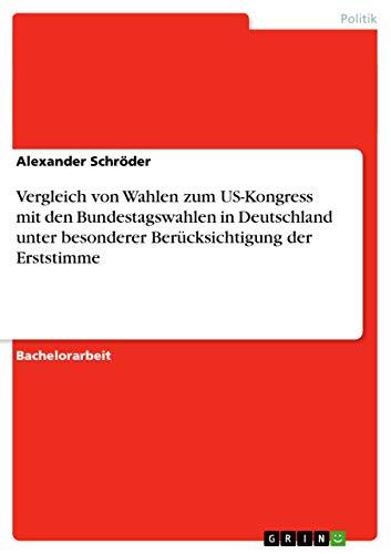 9783640609413: Vergleich von Wahlen zum US-Kongress mit den Bundestagswahlen in Deutschland unter besonderer Berücksichtigung der Erststimme (German Edition)